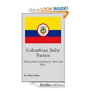 Colombian Baby Names: Names from Colombia for Girls and Boys eBook: Jeffrey Fisher: Kindle Store