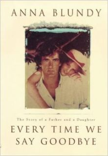Every Time We Say Goodbye: The Story of a Father and Daughter: ANNA BLUNDY: 9780712678025: Books