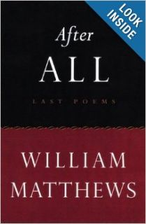After All: Last Poems: William Matthews: 9780395913406: Books
