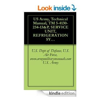 US Army, Technical Manual, TM 5 4130 234 13&P, SERVICE UNIT, REFRIGERATION SYSTEMm (MUST), (AIRESEARCH MODEL 909228 1 1), (FSN 4130 473 9787), military manuals eBook: U.S. Dept of Defense, U.S. Air Force, www.armymilitarymanuals U.S. Army: Kindle S