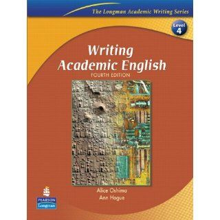 Writing Academic English, Fourth Edition (The Longman Academic Writing Series, Level 4) (9780131523593): Alice Oshima, Ann Hogue: Books