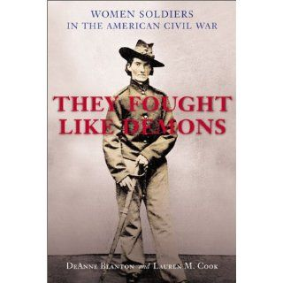 They Fought Like Demons Women Soldiers in the American Civil War (Conflicting Worlds Series) DeAnne Blanton, Lauren M. Cook 9780807128060 Books