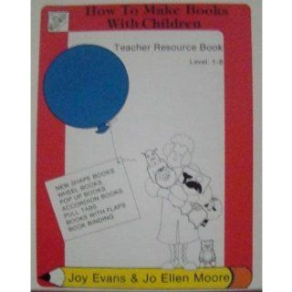 How to Make Books With Children 1 6 (Evan Moore Writing Series): Joy Evans: 9781557990617: Books