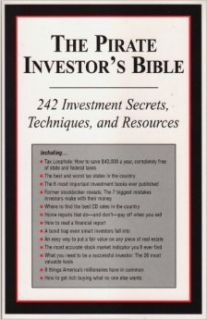 The Pirate Investor's Bible   242 Investment Secrets, Techniques, and Resources: Porter Stansberry, George Rayburn: Books