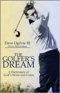 The Golfer's Dream: A Dictionary of Golf's Woes and Cures: Dave Ogilvie III: 9781424189557: Books