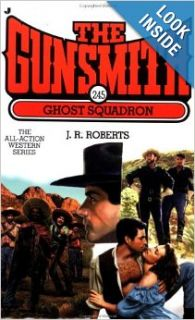 Ghost Squadron (The Gunsmith #245): J. R. Roberts: 9780515132977: Books