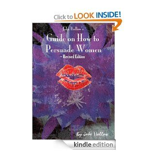 Jake Hollow's Guide on How to Persuade Women ~ Revised Edition: Female Edition eBook: Jake Hollow, Shoshana Kalfon: Kindle Store