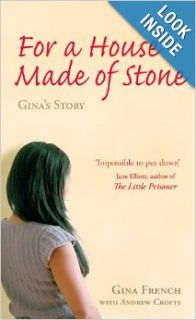 For a House Made of Stone: Gina's Story: Gina French, Andrew Crofts: 9781904132790: Books