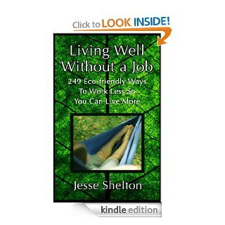Living Well Without a Job: 249 Ways To Work Less So You Can Live More eBook: Jesse Shelton: Kindle Store