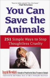 You Can Save the Animals: 251 Simple Ways to Stop Thoughtless Cruelty: Ingrid Newkirk: 0086874516731: Books