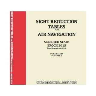 Sight Reduction Tables for Air Navigation Pub. No. 249 (HO 249)  Epoch 2015: Celestaire: 9780979904561: Books