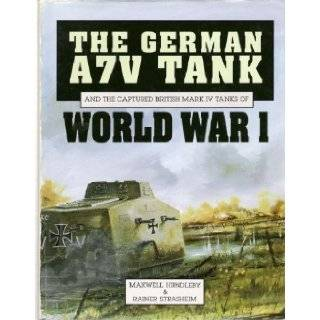 The German A7V Tank and the Captured British Mark IV Tanks of World War I (A Foulis military book) Maxwell Hundleby, Rainer Strasheim 9780854297887 Books