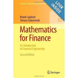 Mathematics for Finance: An Introduction to Financial Engineering (Springer Undergraduate Mathematics Series) 2nd (second) 2011 Edition by Capinski, Marek, Zastawniak, Tomasz published by Springer (2010): Books