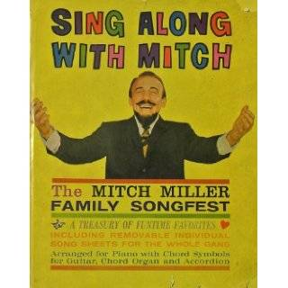 SING ALONG WITH MITCH THE MITCH MILLER FAMILY SONGFEST A TREASURY OF FUNTIME FAVORITES ARRANGED FOR PIANO WITH CHORD SYMBOLS FOR GUITAR, CHORD ORGAN AND ACCORDION: JIMMY CARROLL, MITCH MILLER, LUCILLE CORCOS: Books