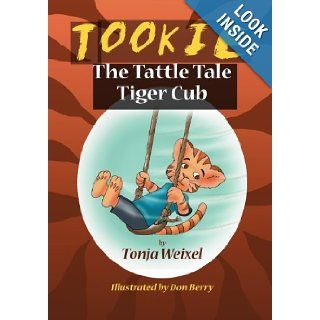 Tookie The Tattle Tale Tiger Cub Tonja Weixel 9781419601538 Books