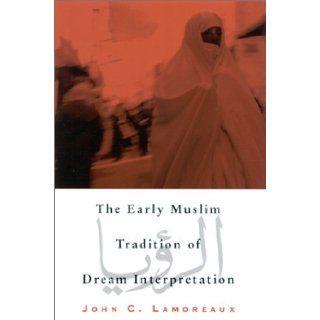 The Early Muslim Tradition of Dream Interpretation (Suny Series in Islam): John C. Lamoreaux: 9780791453742: Books