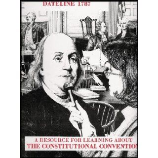 The National Radio Theatre Presents Dateline 1787: A Resource for Learning About the Constitutional Convention (Theatrical Recreation of the Forging of the U.S. Constitution) [7 Audio Cassettes/Curriculum Binder]: Michelle Damico, Denise Jimenez, Yuri Raso