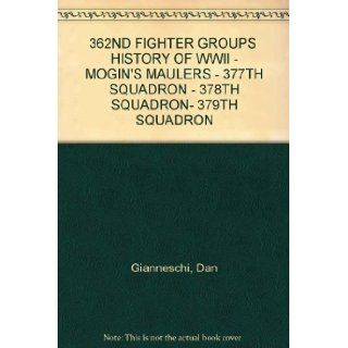 362ND FIGHTER GROUPS HISTORY OF WWII   MOGIN'S MAULERS   377TH SQUADRON   378TH SQUADRON  379TH SQUADRON: Dan Gianneschi: Books