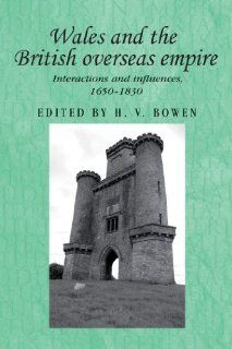 Wales and the British Overseas Empire Interactions and Influences, 1650 1830 (Studies in Imperialism) (9780719086205) H.V. Bowen Books