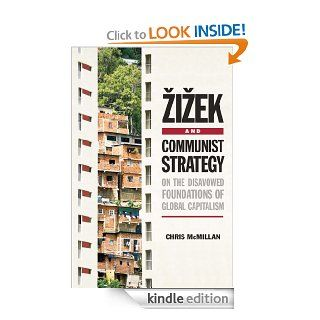 Zizek and Communist Strategy: On the Disavowed Foundations of Global Capitalism eBook: Chris McMillan: Kindle Store