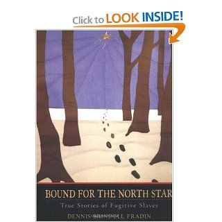 Bound for the North Star: True Stories of Fugitive Slaves: Dennis Brindell Fradin: Books