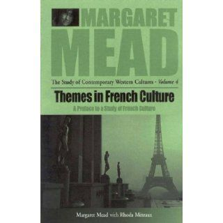 Themes in French Culture A Preface to a Study of French Community (Margaret Mead the Study of Contemporary Western Cultures) Rhoda Metraux, Margaret Mead, Kathryn M. Anderson Levitt 9781571818133 Books