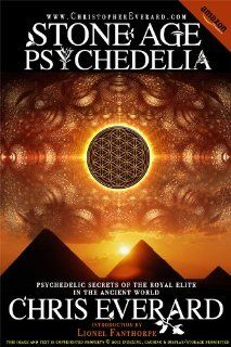 STONE AGE PSYCHEDELIA by Chris Everard (Psychedelic Secrets of the Royal Elite in the Ancient World): CHRISTOPHER EVERARD, Lionel Fanthorpe: Books