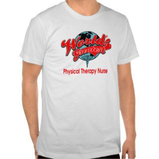 World's Greatest Physical Therapy Nurse Tee Shirt