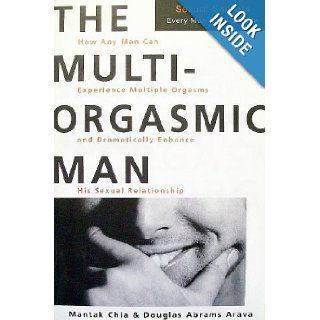 The Multi Orgasmic Man: Sexual Secrets Every Man Should Know: Mantak Chia, Douglas Abrams Arava: 9780062513359: Books