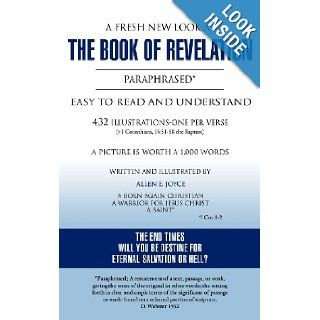 A Fresh New Look at The Book of Revelation Paraphrased* Easy to Read and Understand 432 Illustrations One Per Verse (+1 Corinthians, 15: 51 58, the Rapture) A Picture is Worth A 1, 000 Words: Allen E. Joyce: 9781619964259: Books